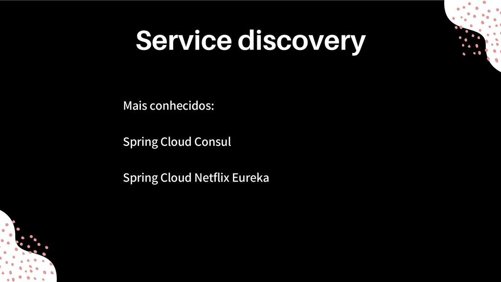 Mais conhecidos: Spring Cloud Consul Spring Clo...