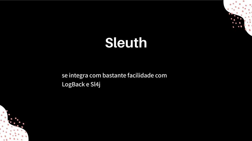 se integra com bastante facilidade com LogBack ...