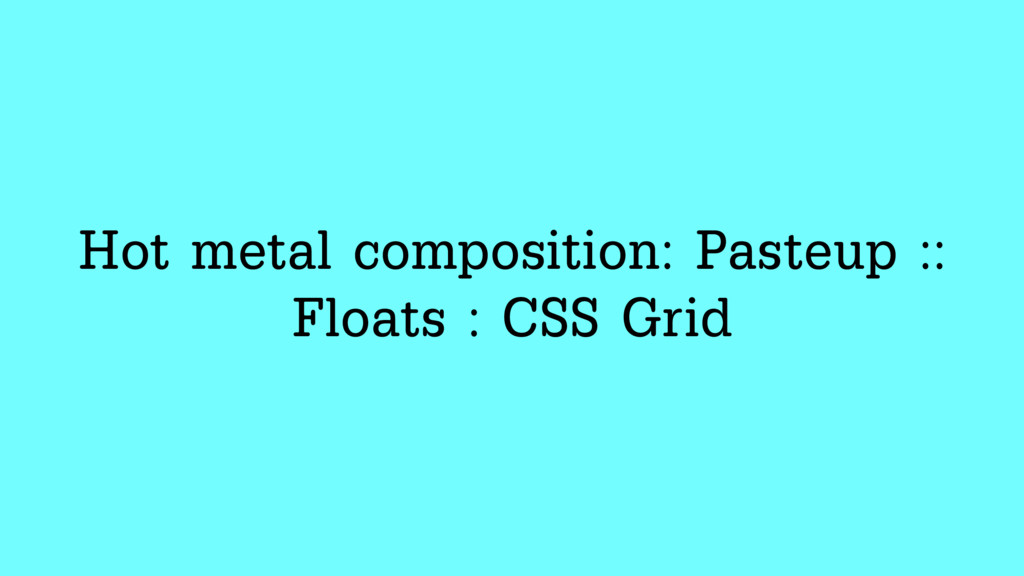 Hot metal composition: Pasteup :: Floats : CSS ...