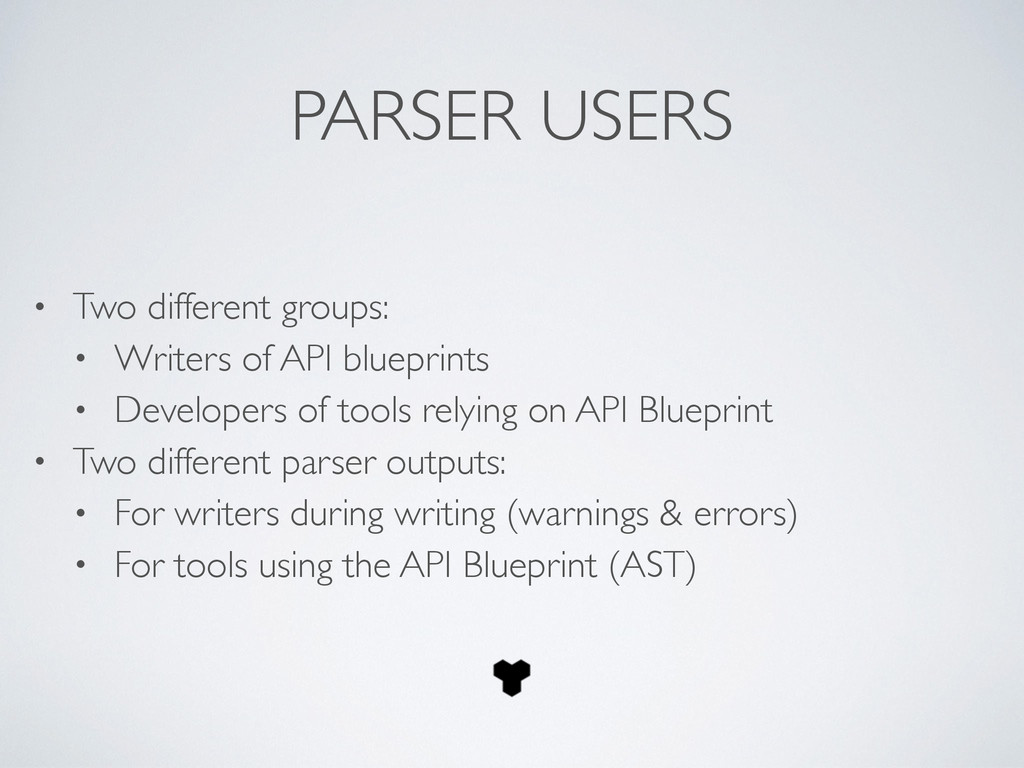 PARSER USERS • Two different groups:	 