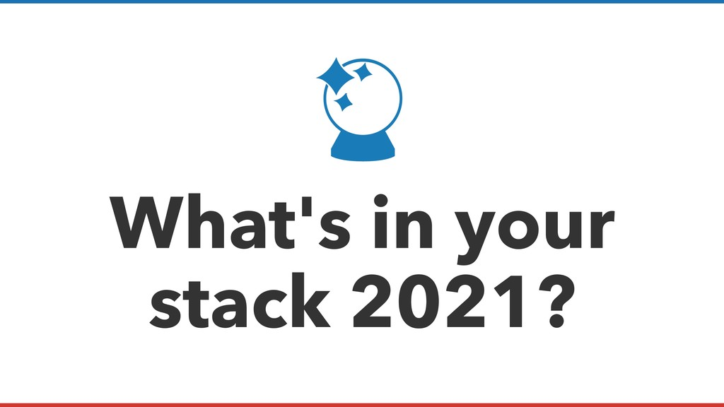 What's in your stack 2021?