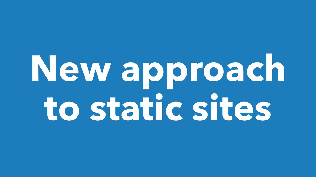 New approach to static sites