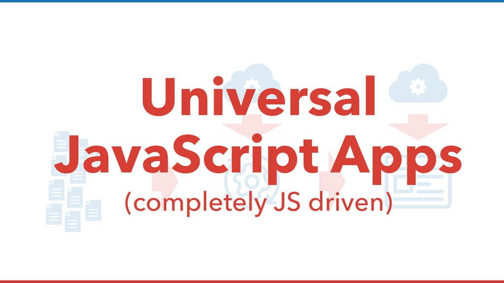 Universal JavaScript Apps (completely JS driven)