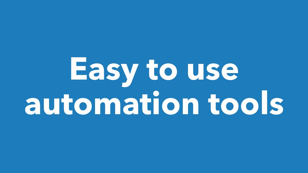 Easy to use automation tools