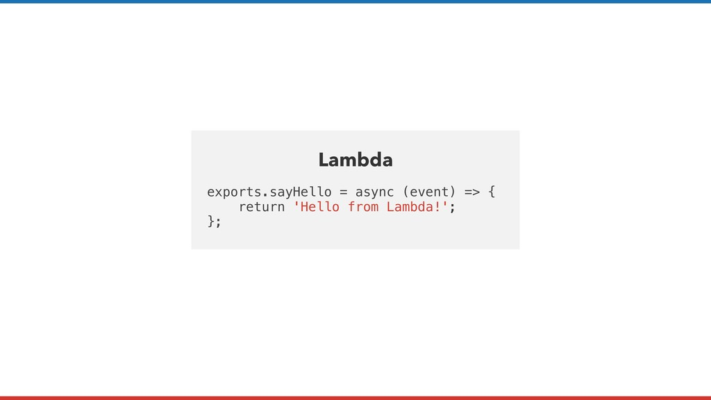 exports.sayHello = async (event) => { return 'H...