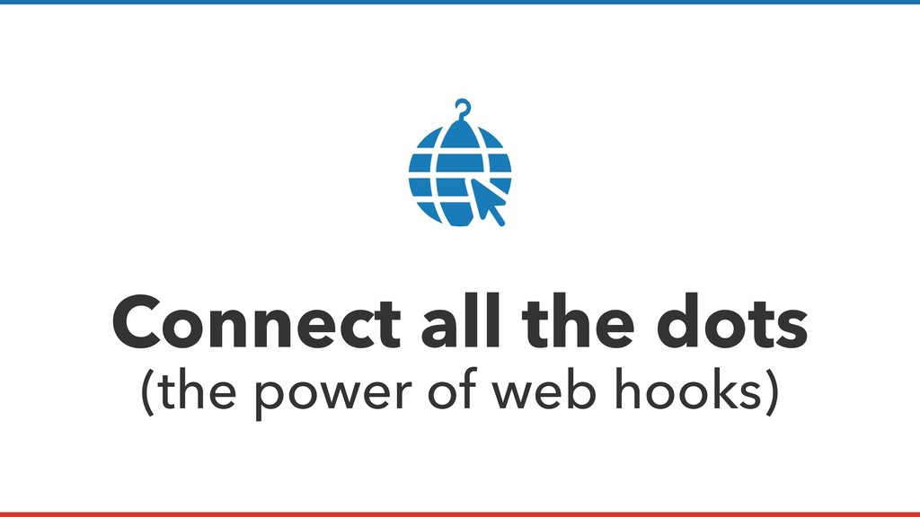 Connect all the dots (the power of web hooks)