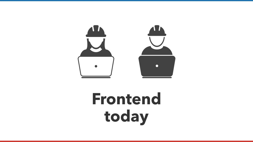 Frontend today