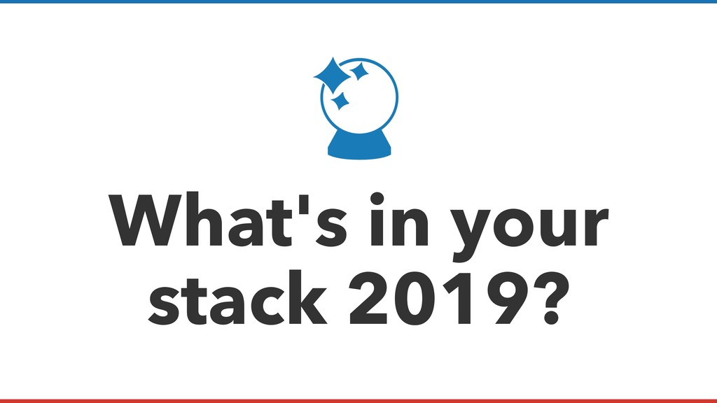 What's in your stack 2019?