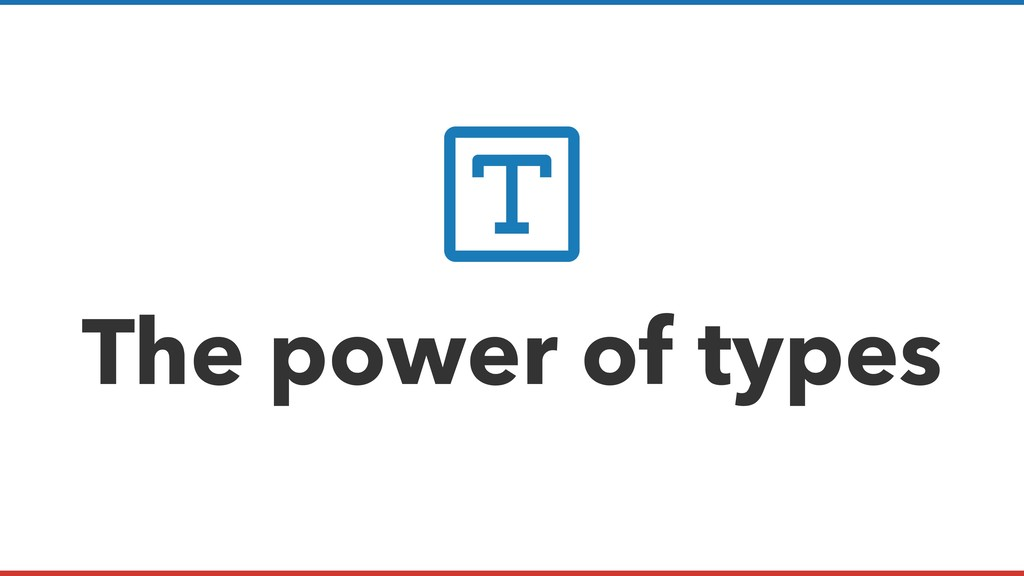 The power of types