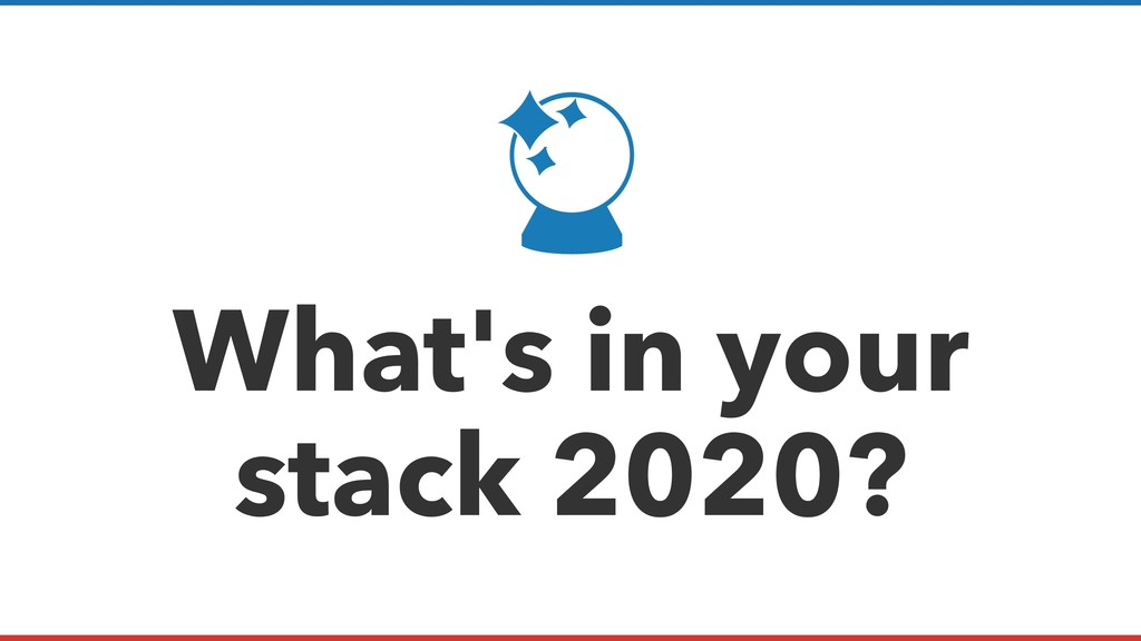 What's in your stack 2020?
