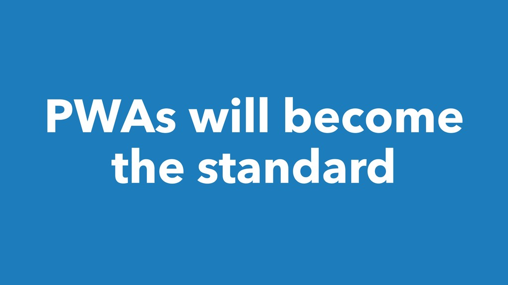 PWAs will become the standard