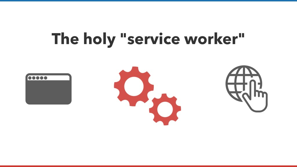 "The holy ""service worker"""