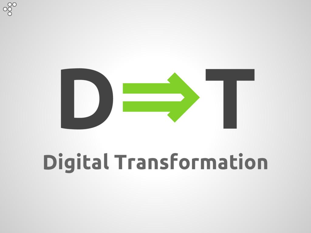 D⇒T Digital Transformation