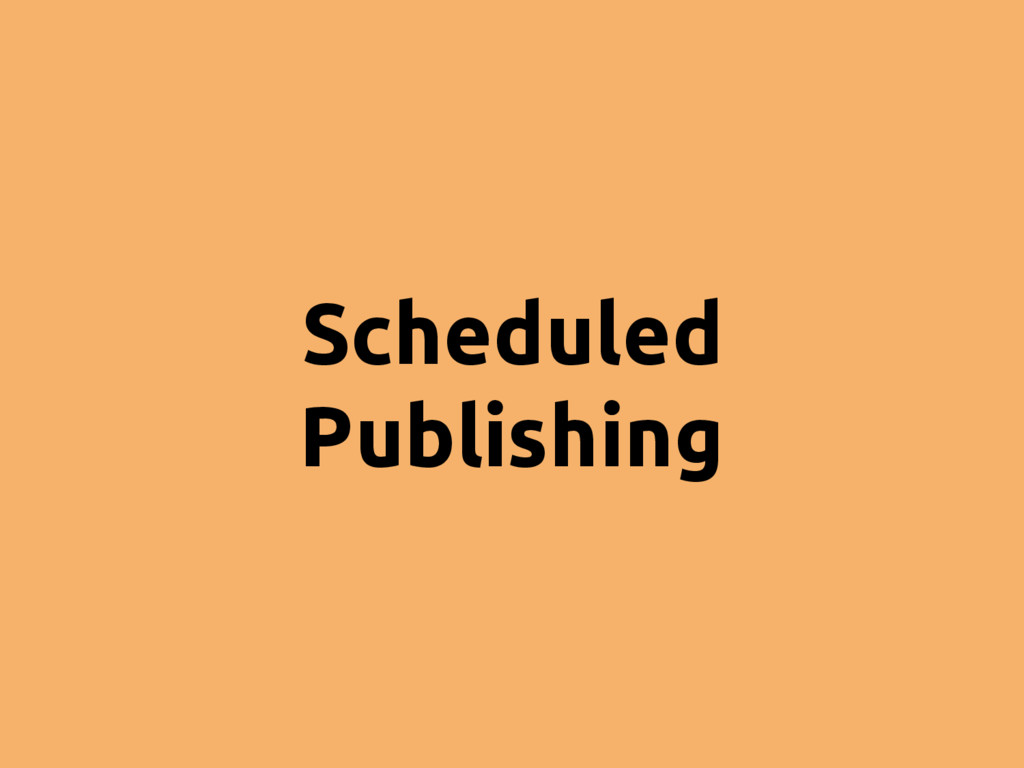 Scheduled Publishing