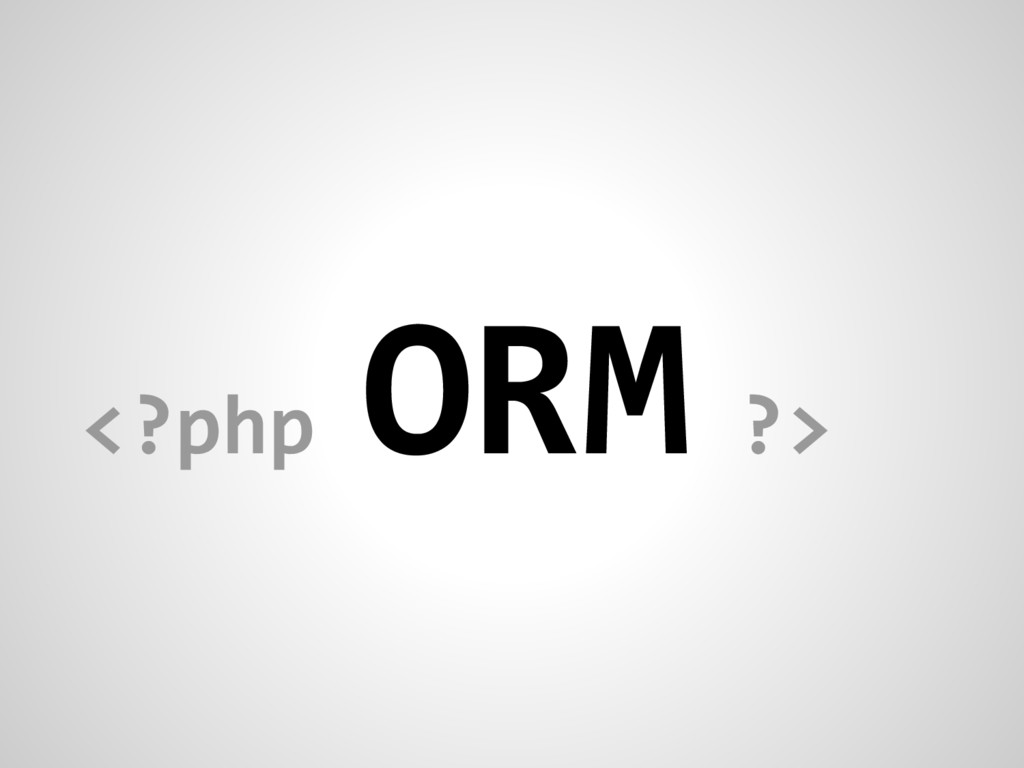 <?php ORM ?>