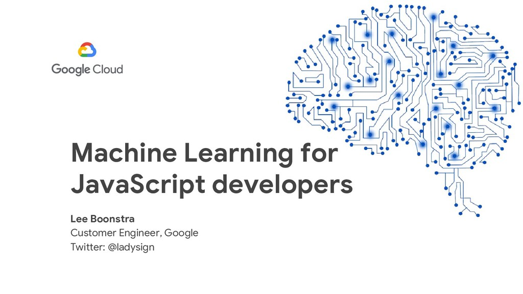 Machine Learning for JavaScript developers Lee ...