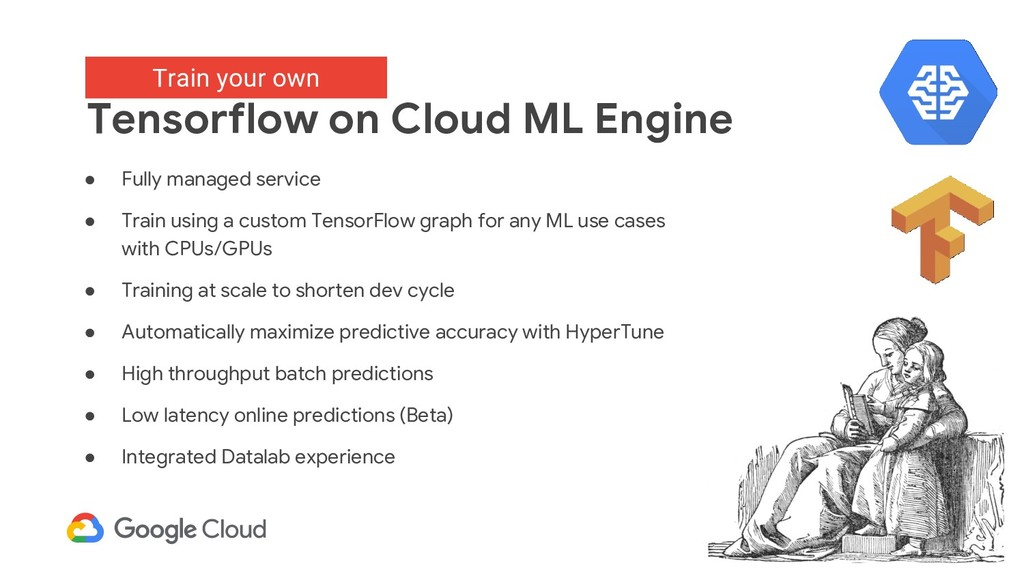 Train your own: Tensorflow on Cloud ML Engine ●...