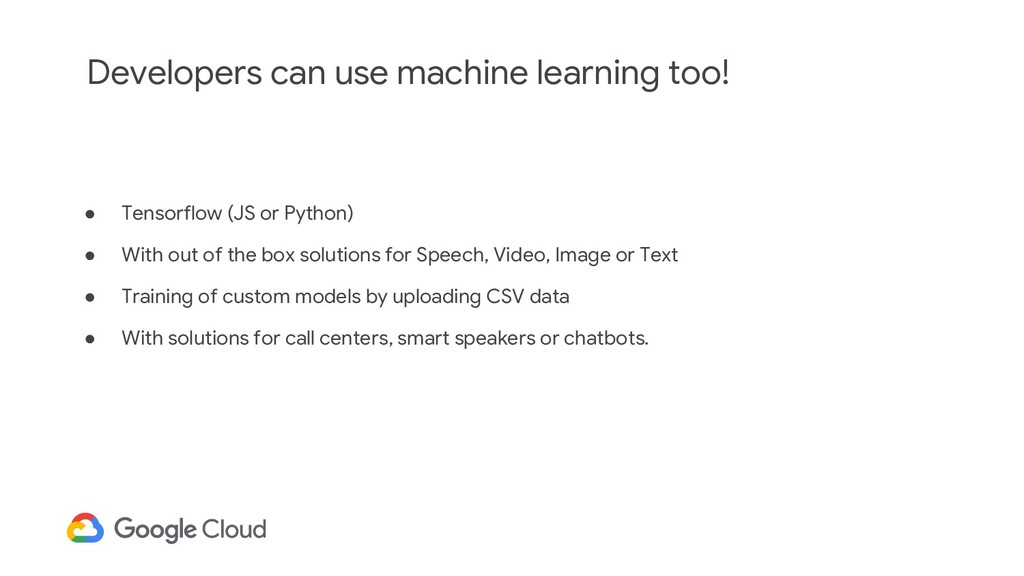 Developers can use machine learning too! ● Tens...