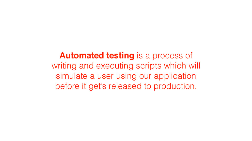 Automated testing is a process of writing and e...
