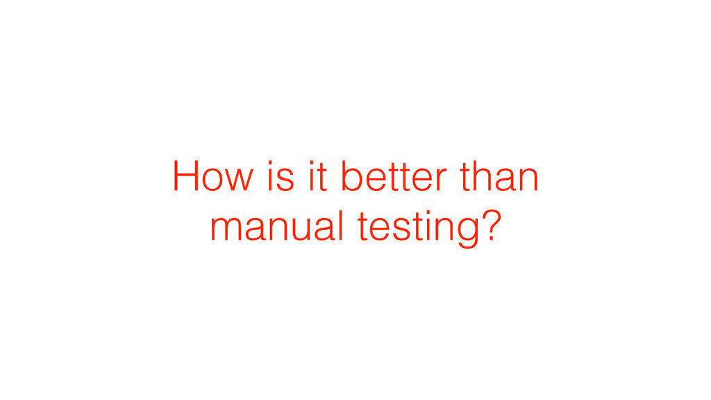 How is it better than manual testing?