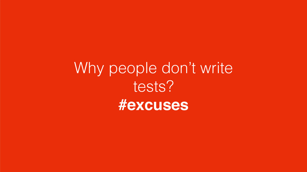 Why people don't write tests? #excuses