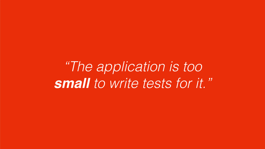"""The application is too small to write tests fo..."