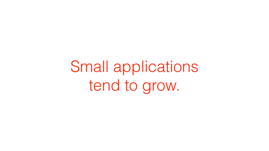 Small applications tend to grow.