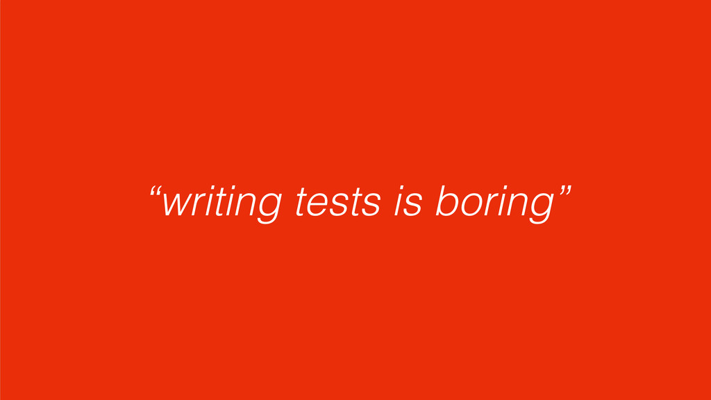 """writing tests is boring"""