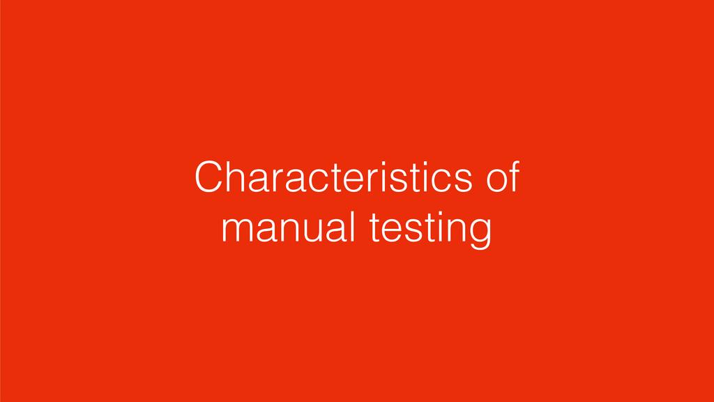 Characteristics of manual testing