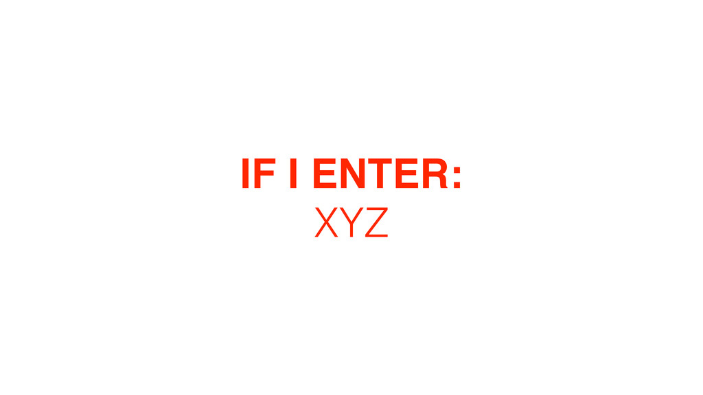 IF I ENTER: XYZ