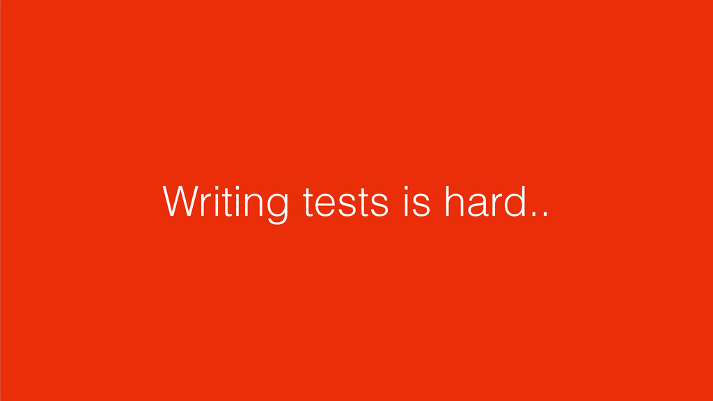 Writing tests is hard..