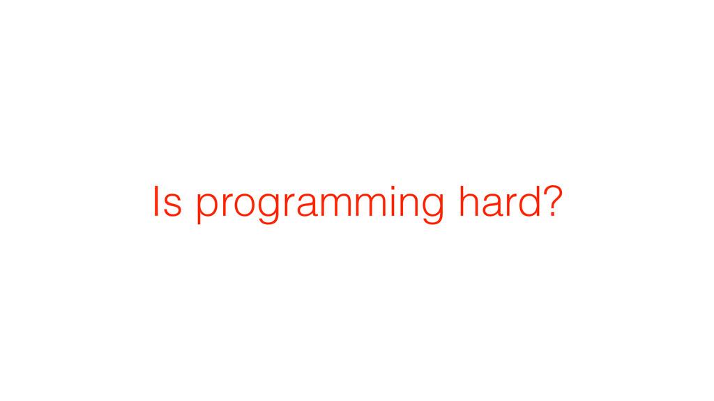 Is programming hard?