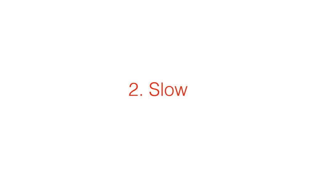 2. Slow