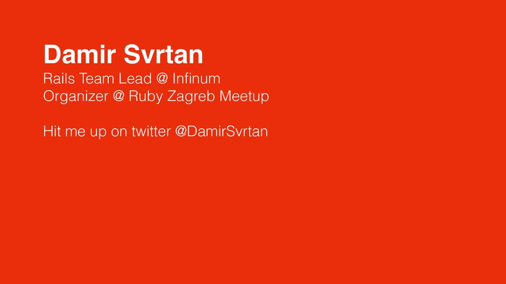 Damir Svrtan Rails Team Lead @ Infinum Organizer...