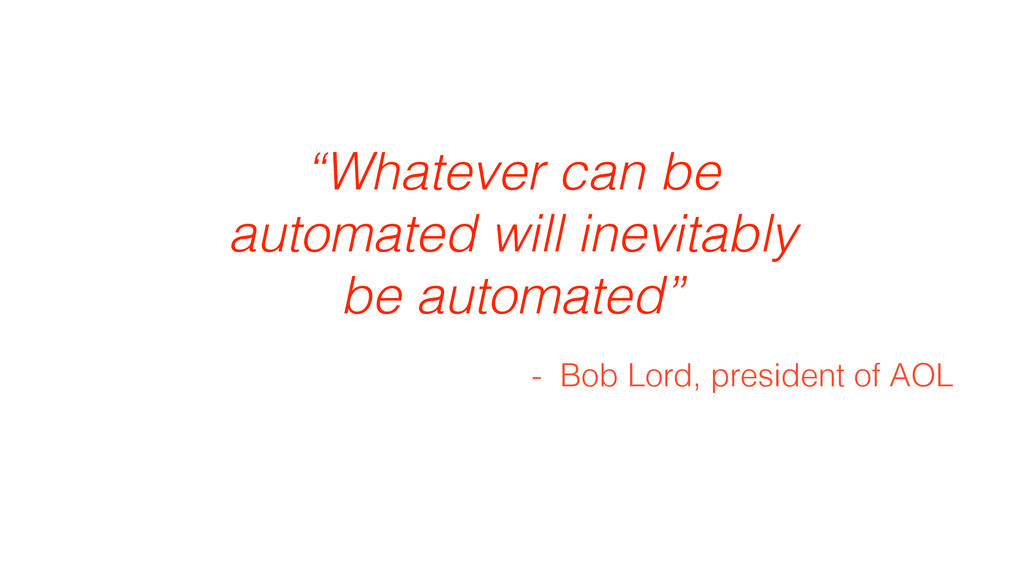 """Whatever can be automated will inevitably be a..."