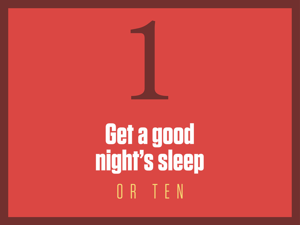Get a good night's sleep 1 O R T E N