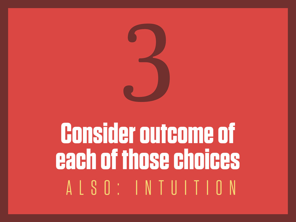 Consider outcome of each of those choices 3 A L...