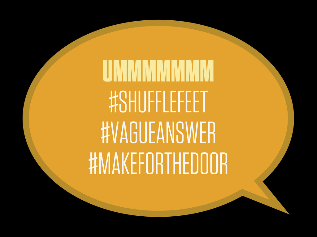 UMMMMMMM #SHUFFLEFEET #VAGUEANSWER #MAKEFORTHED...
