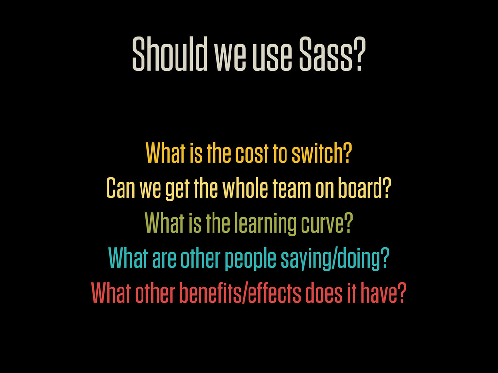Should we use Sass? What is the cost to switch?...