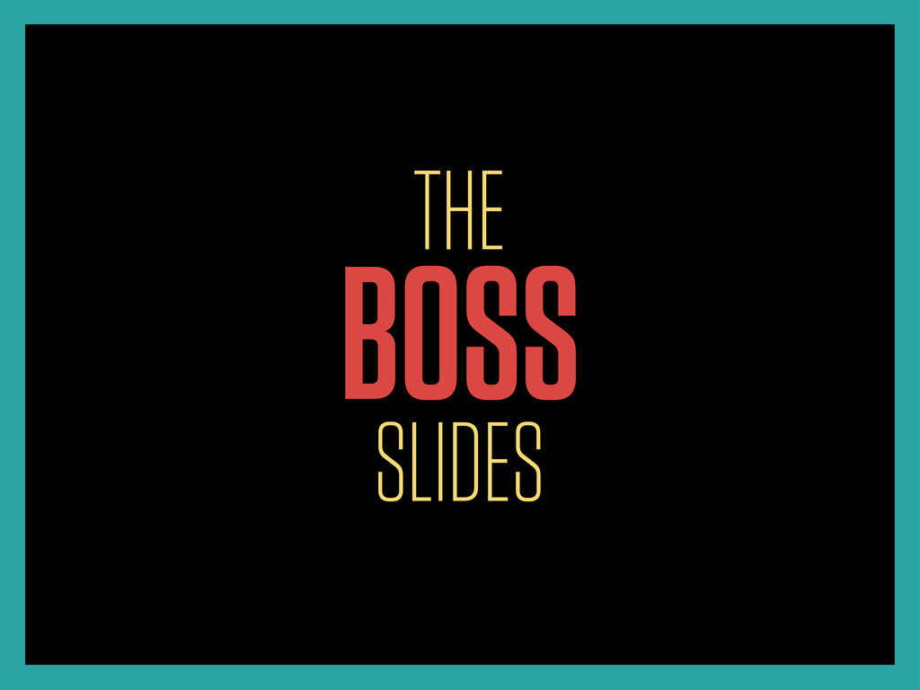 THE BOSS SLIDES