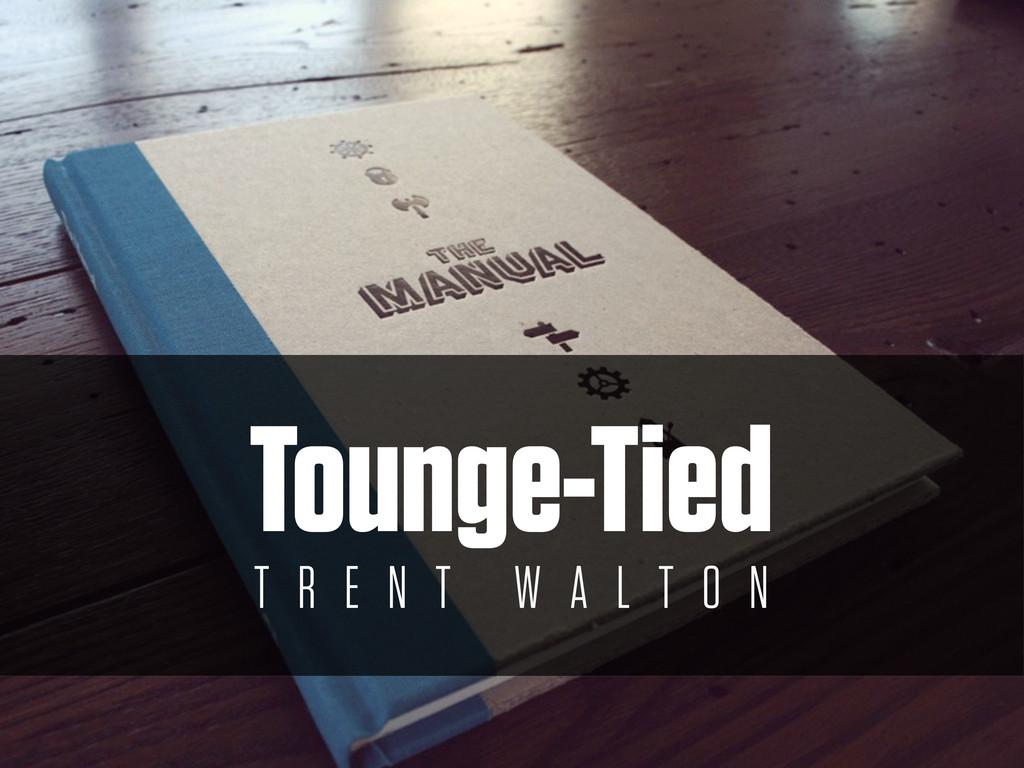 Tounge-Tied T R E N T W A L T O N