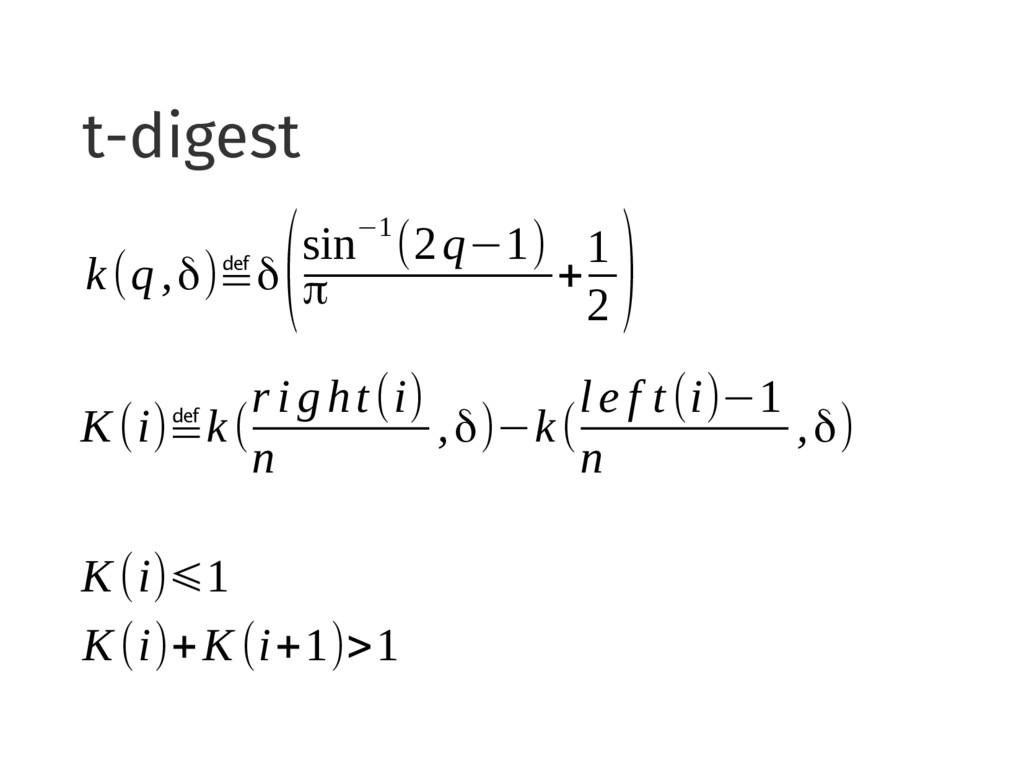 t-digest k(q,δ)≝δ (sin−1 (2q−1) π + 1 2 ) K(i)≝...