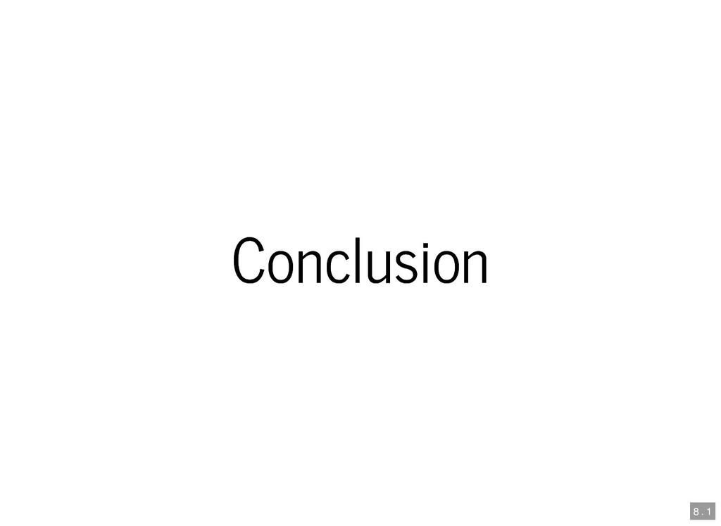 Conclusion Conclusion 8 . 1