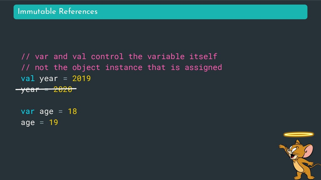 // var and val control the variable itself // n...