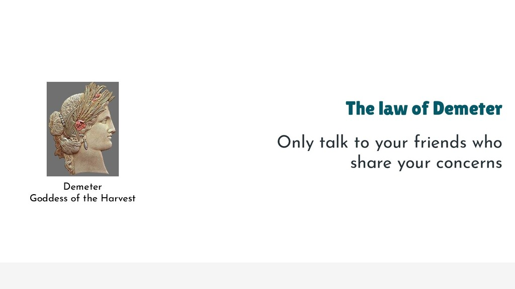 The law of Demeter Only talk to your friends wh...