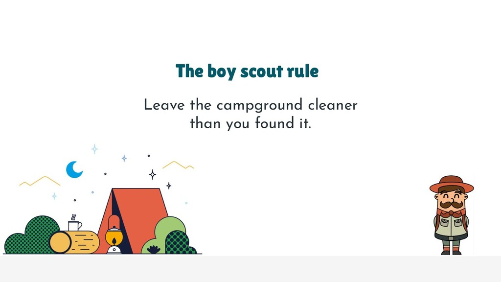 The boy scout rule Leave the campground cleaner...
