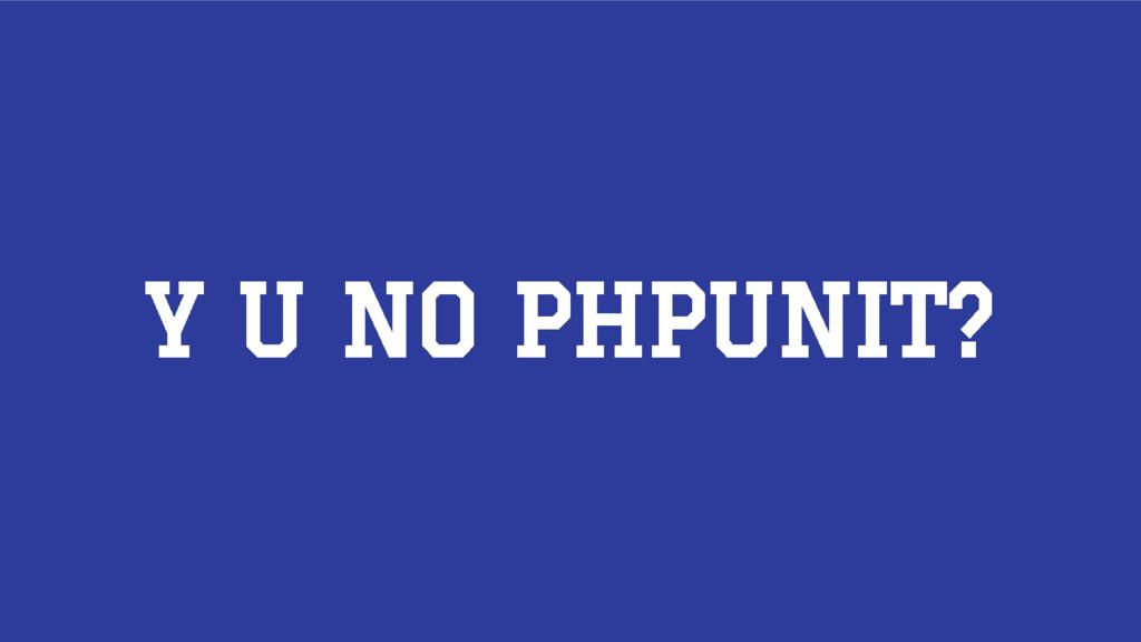 Y U NO PHPUNIT?