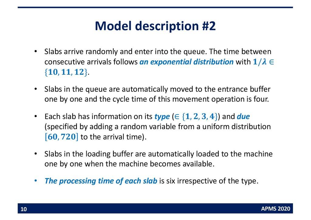 APMS 2020 Model description #2 • Slabs arrive r...