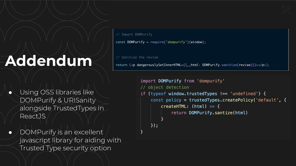 ● Using OSS libraries like DOMPurify & URISanit...