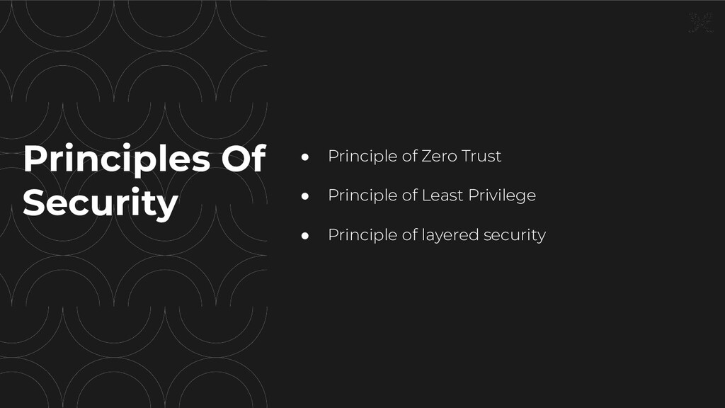 Principles Of Security ● Principle of Zero Trus...